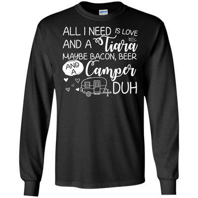 Camping T Shirt All I Need Is Love And A Tiara Maybe Bacon Beer