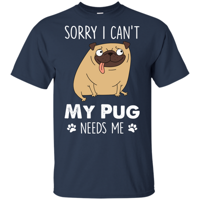 Nice Pug T Shirt - My Pug Needs Me, is a cool gift for your friends