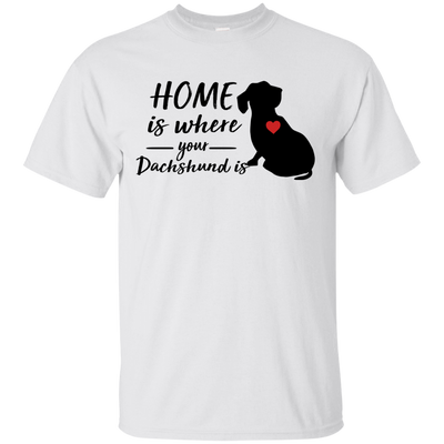 Nice Dachshund T Shirt - Home Is Where Your Dachshund Is, cool gift
