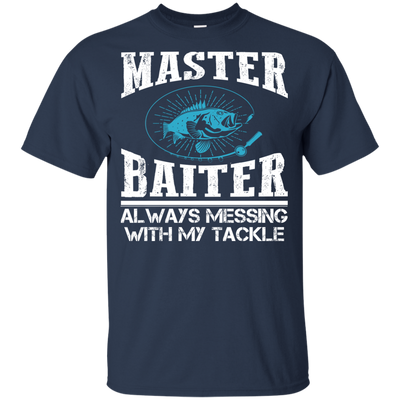 Cute Fishing T Shirt Master Baiter Always Messing With My Tackle Blue