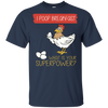 Funny Chicken T Shirt I Poop Breakfast What Is Your Superpower T Shirt