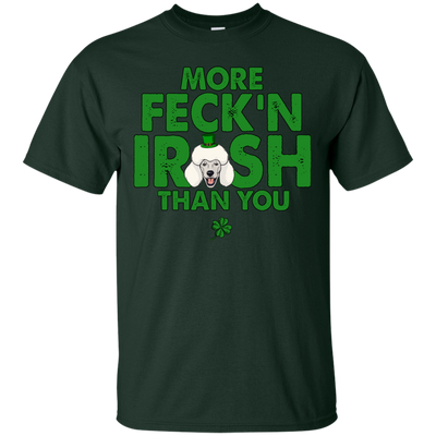 My Poodle Is More Feck'n Irish Than You T Shirt