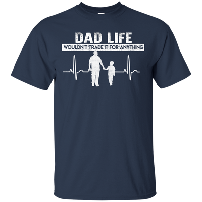 Dad Life Wouldn't Trade It For Anything T Shirt V2