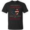 Who Needs A Wonder Woman When My Mom Is A Nurse T Shirt T Shirt
