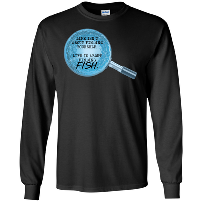 Funny Hobbies T Shirt Life Isn't About Finding Yourself, Life Is About Finding Fish1 T Shirt