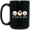 Nice Pug Mug - My Need Is Simple, is a cool gift for your friends