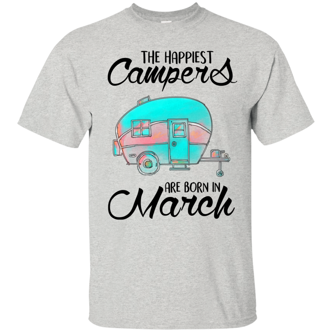 The Happiest Campers Are Born In March T Shirt