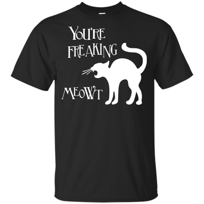 You're Freaking Meowt Unique T shirts - Cool Cat Shirt For Halloween