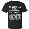 My Daughter Is Only Allowed Three Male Friends T Shirt