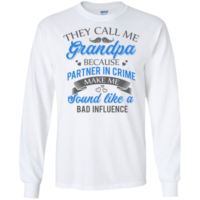 They Call Me Grandpa Because Partner In Crime White Shirt T Shirt