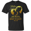 Mother And Daughter - Always Eye To Eye And Heart To Heart T Shirt
