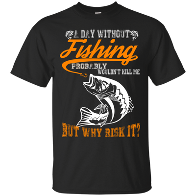 Funny Fishing T Shirt A Day Without Fishing T Shirt