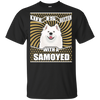 Life Is Better With A Samoyed Cute True Samoyed Fan T Shirt