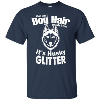 Amazing Husky T Shirt This Isn't Dog Hair - It's Husky Glitter