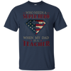 Who Needs A Super Hero When My Dad Is A Teacher T Shirt T Shirt