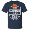 Basketball Is My Favorite Season T-shirt