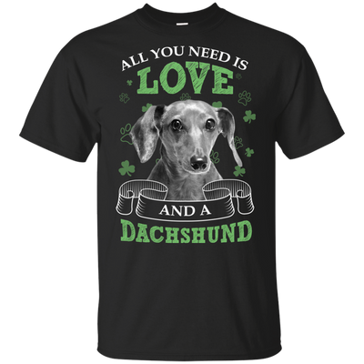 Nice Dachshund T Shirt - All You Need Is Love Dachshund St Patrick