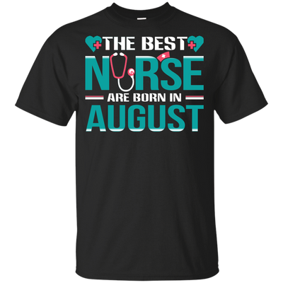Nice Nurse T Shirt - The Best Nurses Are Born In August, cool gift
