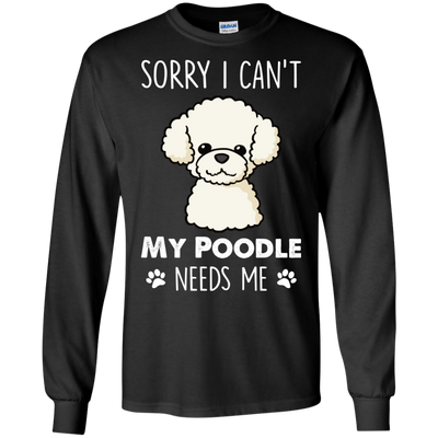 Nice Poodle T Shirt - My Poodle Needs Me, is a cool gift for friends