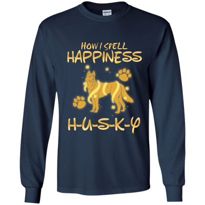 How I Spell Happiness Siberian Husky T Shirt