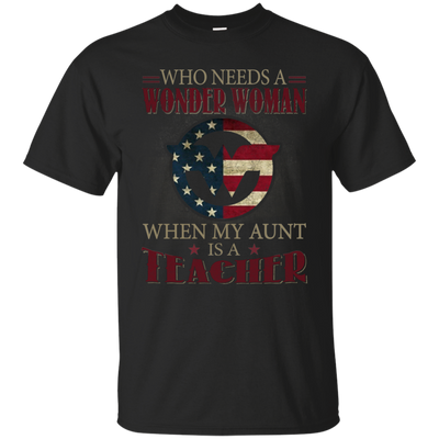 Who Needs A Wonder Woman When My Aunt Is A Teacher T Shirt T Shirt