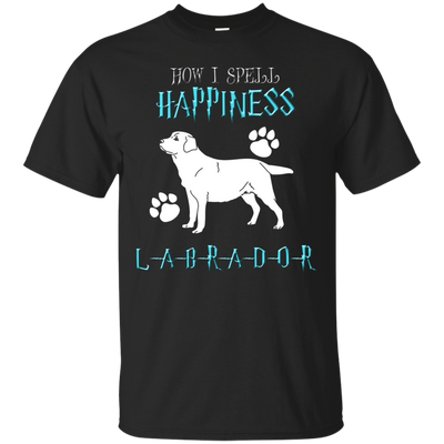How I Spell Happiness Labrador T Shirt