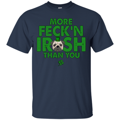 My Pug Is More Feck'n Irish Than You T Shirt