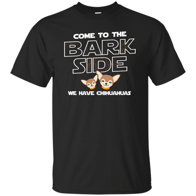 Nice Chihuahua T Shirt - Come To The Bark Side We Have Chihuahuas
