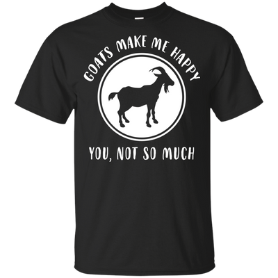 Goat Make Me Happy You Not So Much Cute T Shirt For Goat Lover T Shirt
