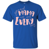 Mama All Day Everyday Shirt Ver 4 T Shirt