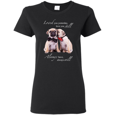 Nice Pug T Shirt - I Always Love You, is cool gift for your friends
