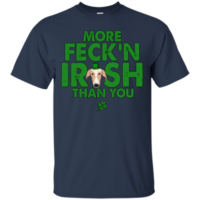 My Greyhound Is More Feck'n Irish Than You T Shirt