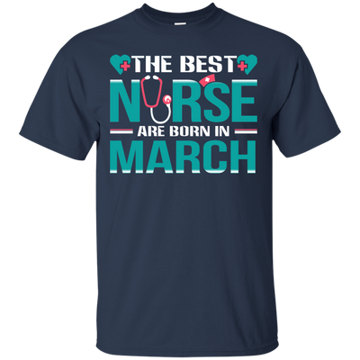 Nice Nurse T Shirt - The Best Nurses Are Born In March, cool gift