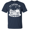 Nice Camping T Shirt - I'd Rather Be Camping, is an awesome gift