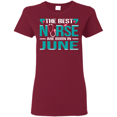 Nice Nurse T Shirt - The Best Nurses Are Born In June, cool gift