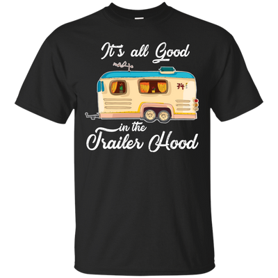 Pretty Cute Camping T Shirt It's All Good In The Trailer Hood