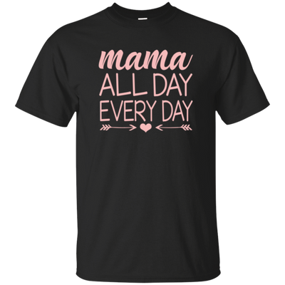 Mama All Day Everyday Shirt Ver 1 T Shirt