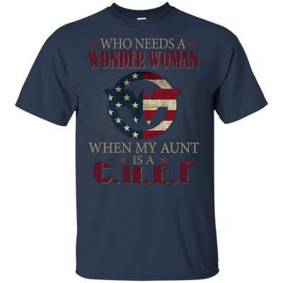 Who Needs A Wonder Woman When My Aunt Is A Chef T Shirt T Shirt