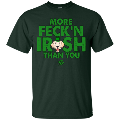 My Labrador Is More Feck'n Irish Than You T Shirt