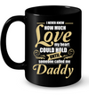 I Never Knew How Much Love Daddy Mug