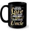 I Never Knew How Much Love Uncle Mug