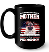 It Takes Someone Special To Be A Pug Mommy With American Flag