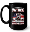 It Takes Someone Special To Be A Husky Daddy With American Flag