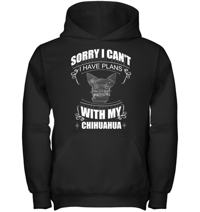 Sorry I Can't Chihuahua T Shirt