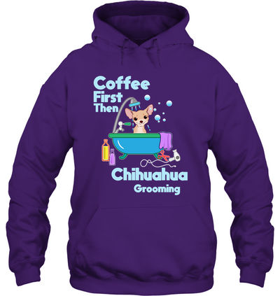 Coffee First Then Chihuahua Grooming T Shirt