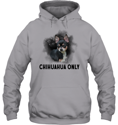 Chihuahua Only T Shirt