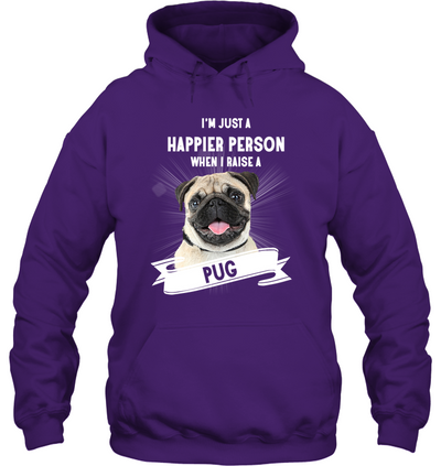 Pug - I'm Just A Happier Person T Shirt