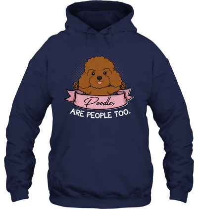Poodles Are People Too T Shirt