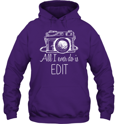 Photographer - All I Ever Do Is To Edit T Shirt