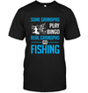 Some Grandpas Play Bingo Real Grandpas Go Fishing T Shirt